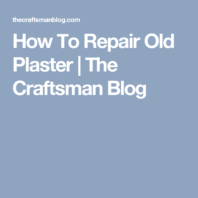 How To Repair Old Plaster   The Craftsman Blog
