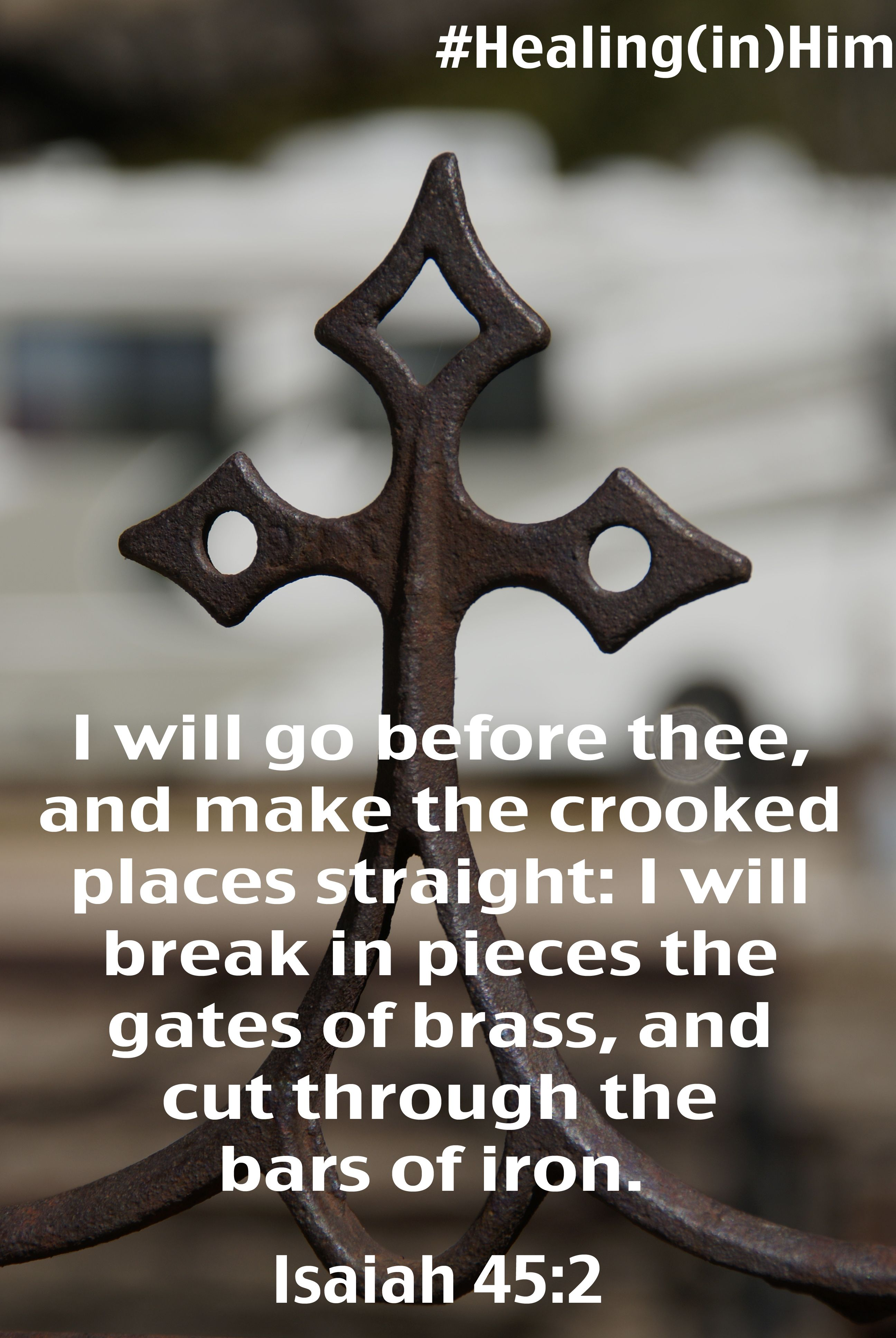 I will go before you and make the crooked places straight