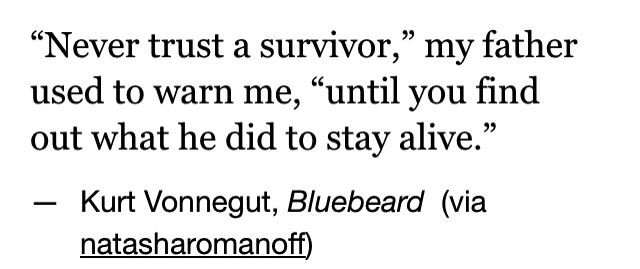 """""""Never trust a survivor,"""" my father used to warn me, """"until you find out what he did to stay alive."""""""