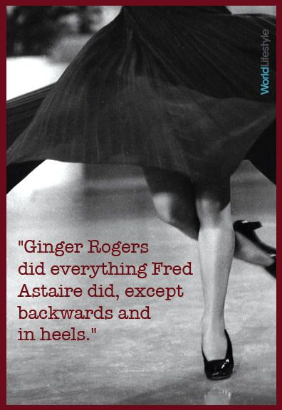 Ginger Rogers Did Everything Fred Astaire Did Except Backwards And In Heels Tap Dance Quotes Dance Quotes Fred Astaire