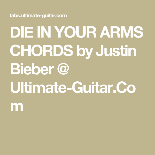 Die In Your Arms Chords By Justin Bieber Ultimate Guitar