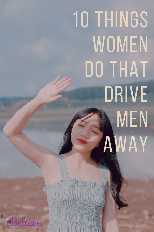 10 Things Women Do that Drive Men Away