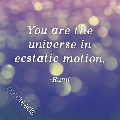 "Goodreads Quotes You Are The Universe In Ecstatic Motion"" Rumi Goodreads ."