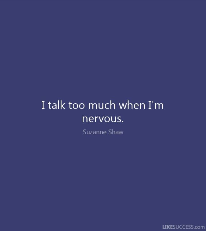 I Talk Too Much When I M Nervous Talk Too Much Quotes I Talk Too Much Nervous Quotes