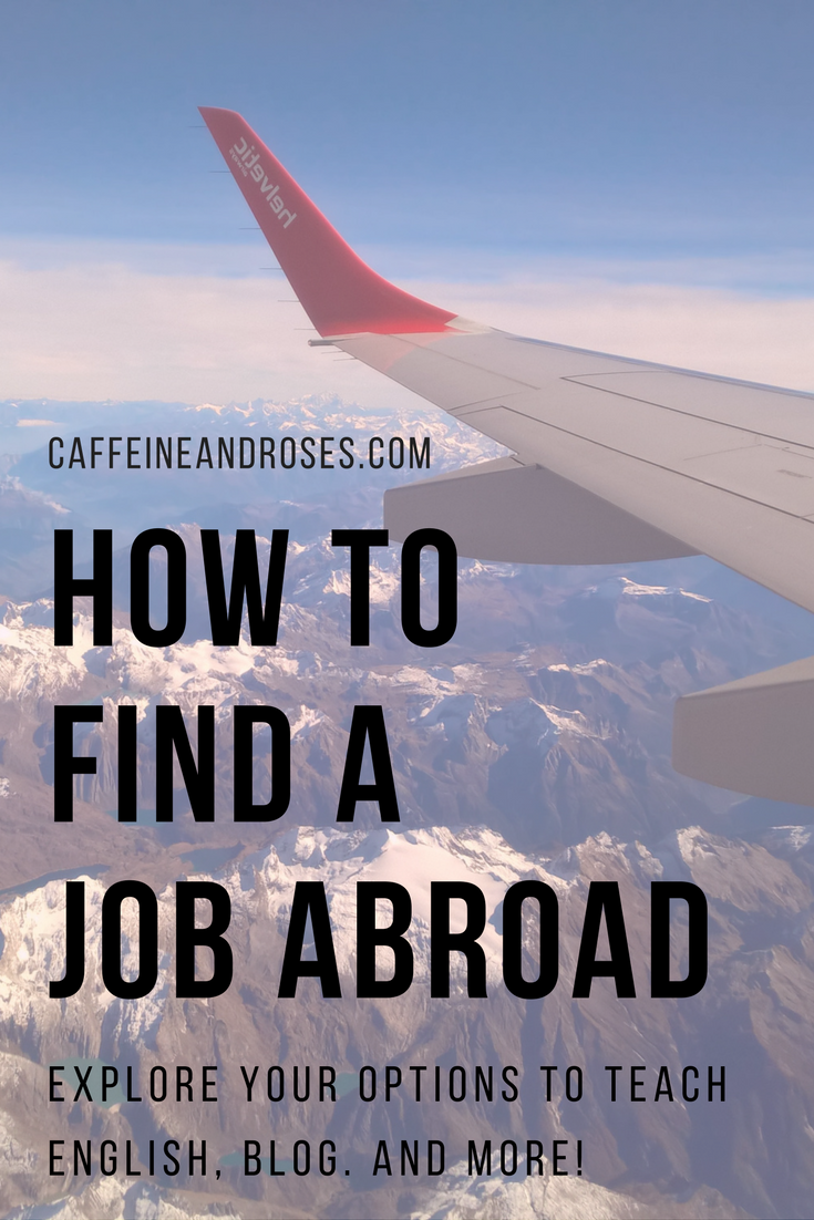 How to Find a Job Abroad - Caffeine and Roses