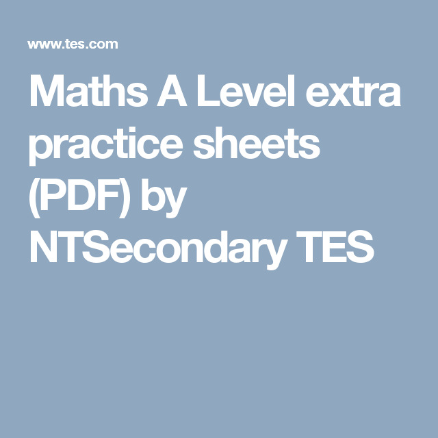 Maths A Level extra practice sheets (PDF) by NTSecondary TES | Maths ...