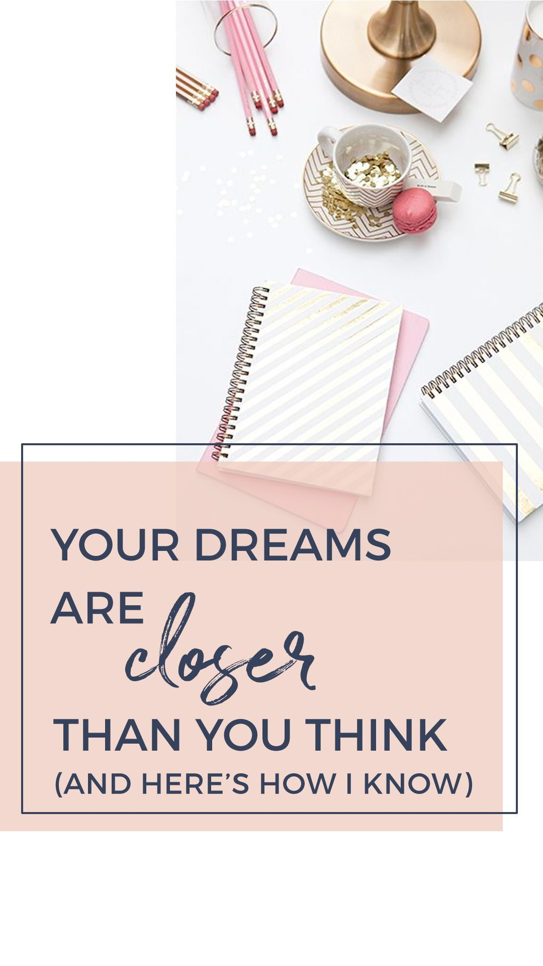 Your Dreams Are Closer Than You Think And Here S How I
