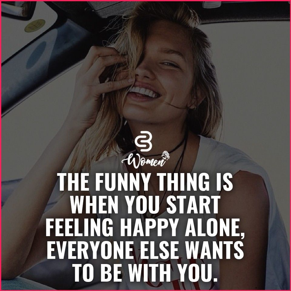 Yup! I'm happy alone - and that security is attractive - people want to be that way too I think.