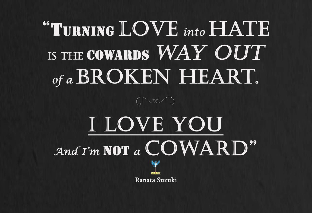 Love Quotes Turning love into hate is the cowards way out of a broken heart I love you
