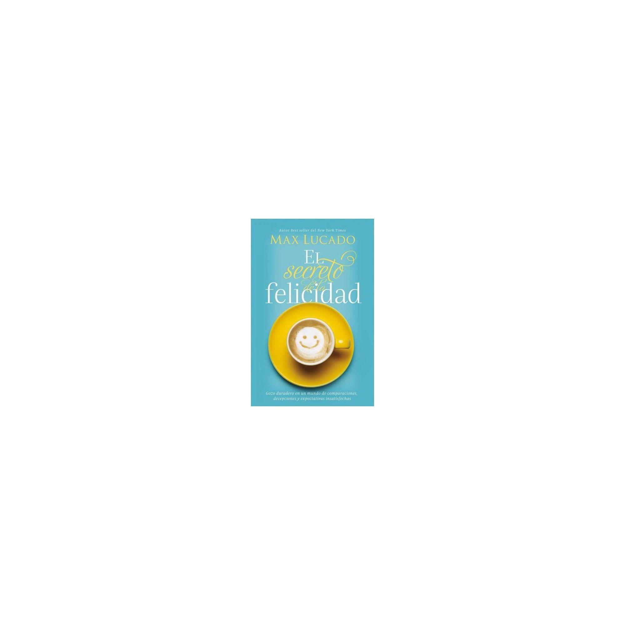 El Secreto De La Felicidad How Happiness Happens Spanish Edition By Max Lucado Paperback Christian Books Christian Printables Christian Coloring Book