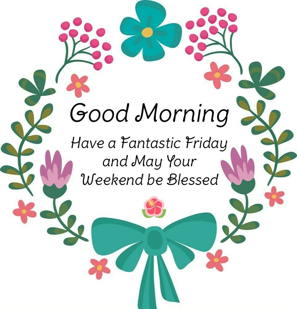 Good Morning Friday Weekend Blessings Good Morning Friday Happy Weekend Quotes Good Morning Greetings