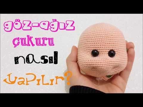 Göz ve Ağız Çukuru Nasıl Yapılır? - YouTube #amigurumi