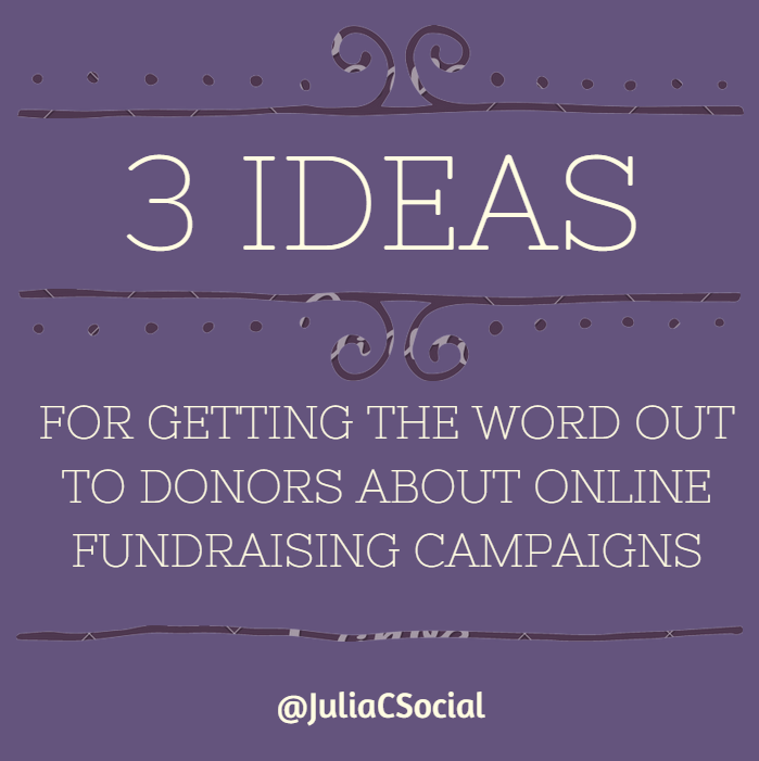 3 Ideas For Getting The Word Out To Your Donors About Online Fundraising Campaigns Campaign Ideas Fundraising Campaign Word Out