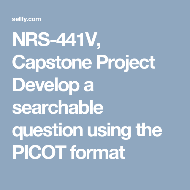nrs-441v capstone project developing a question