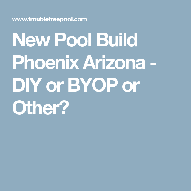 New Pool Build Phoenix Arizona Diy Or Byop Or Other Building A Pool Pool Build Your Own Pool