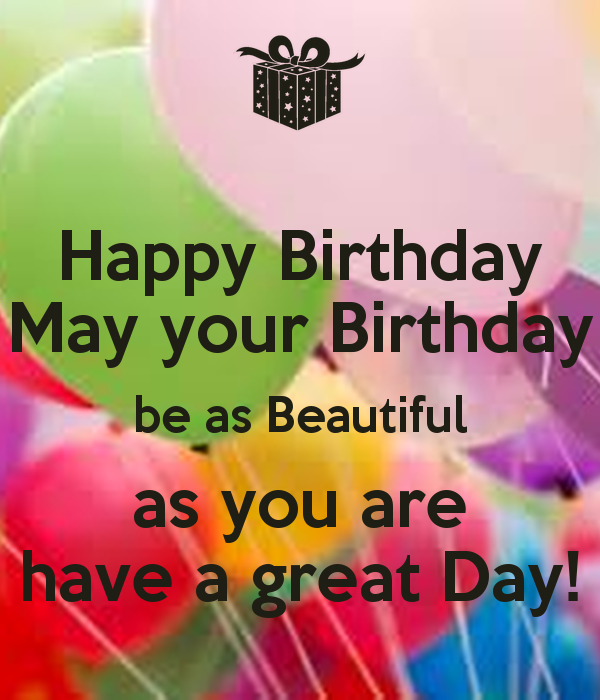 37eb616208701df107bdc76f43bee619 happy birthday may your birthday be as beautiful as you are have a