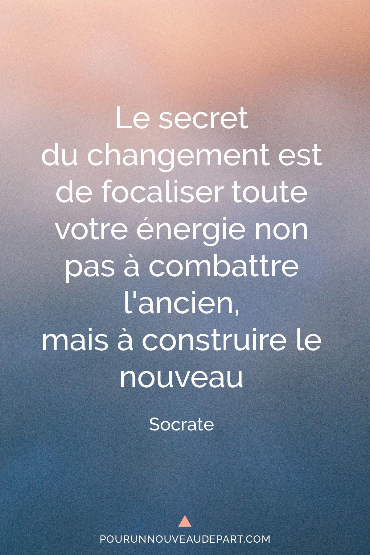 Le Secret Du Changement Est De Focaliser Votre énergie à