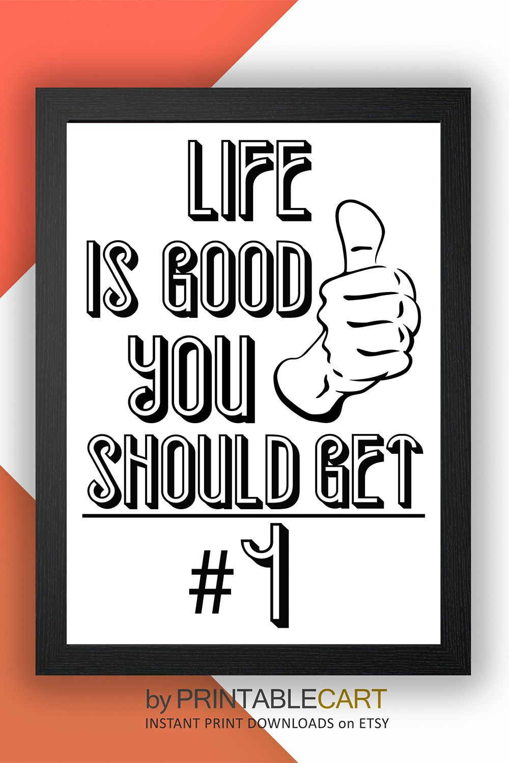 Life Is Good You Should Get One Printable Wall Art And Funny