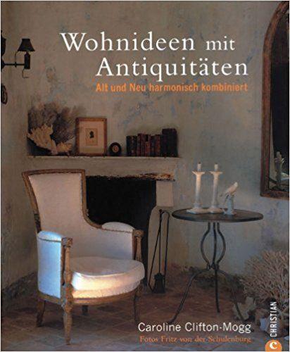 Wohnideen Alt Und Neu wohnideen mit antiquitäten alt und neu harmonisch kombiniert