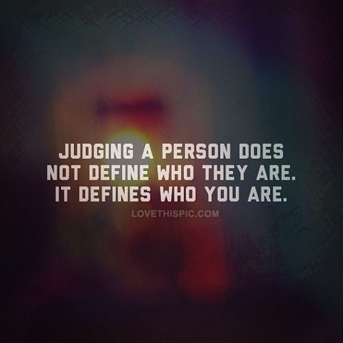 Judging A Person Does Not Define Who They Are Judge Quotes Judging Others Quotes Funny Motivational Quotes
