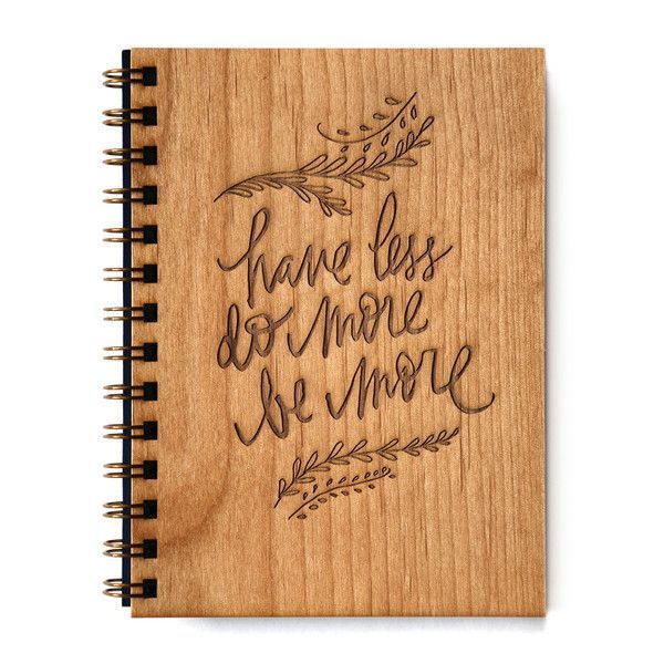 Wood Journal - Have Less, Do More, Be More