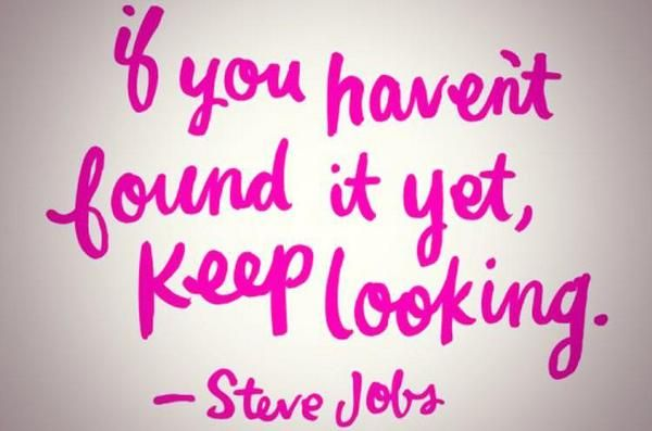 Search Quotes Endearing If You Haven't Found It Yet Keep Looking Steve Jobs Http . Design Ideas