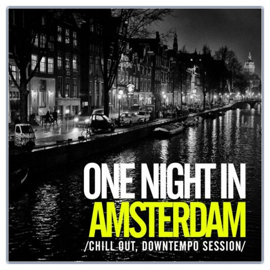 VA - One Night In Amsterdam: Chill Out Downtempo Session (2016)