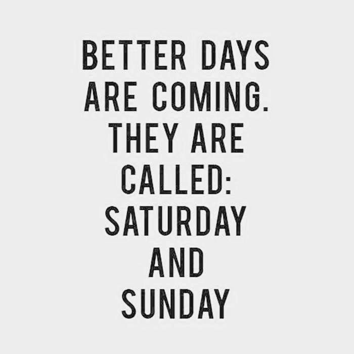 More Than Sayings Better Days Are Coming Quotes Sayings Saturday