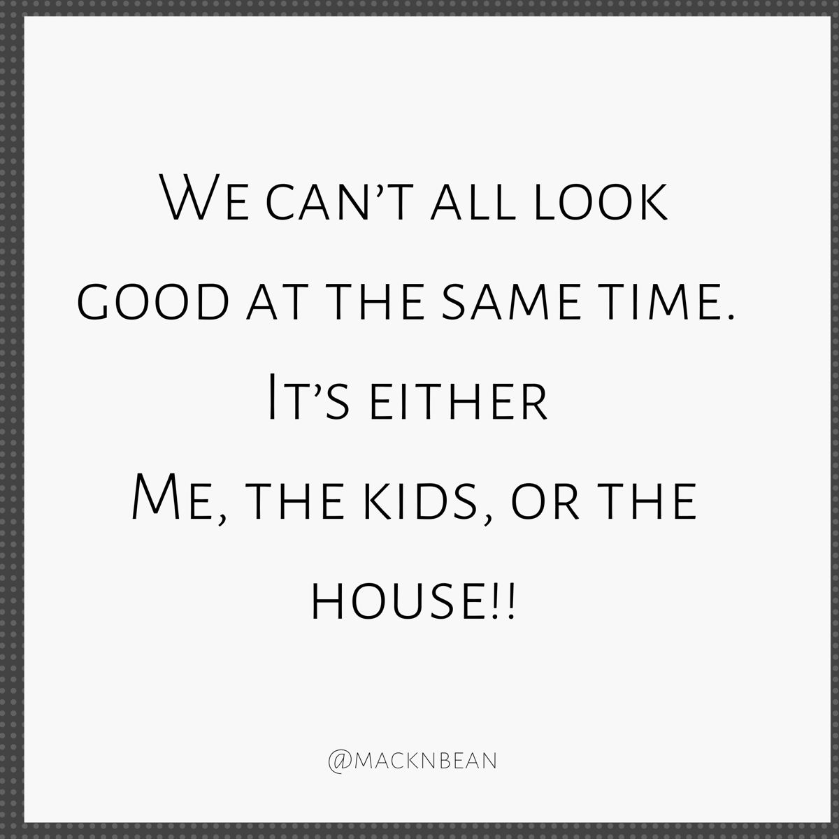 We Can T All Look Good At The Same Time Momlife Funny Quote In 2020 Rainbow Baby Names Funny Quotes Mom Life