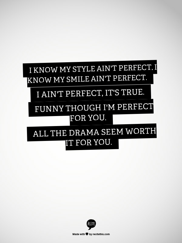 I Know My Style Ain T Perfect I Know My Smile Ain T Perfect I Ain T Perfect It S True Funny Though I M Perfect For You All T Life Quotes Words Love Quotes