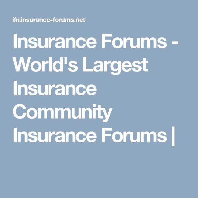 Insurance Forums World S Largest Insurance Community Insurance