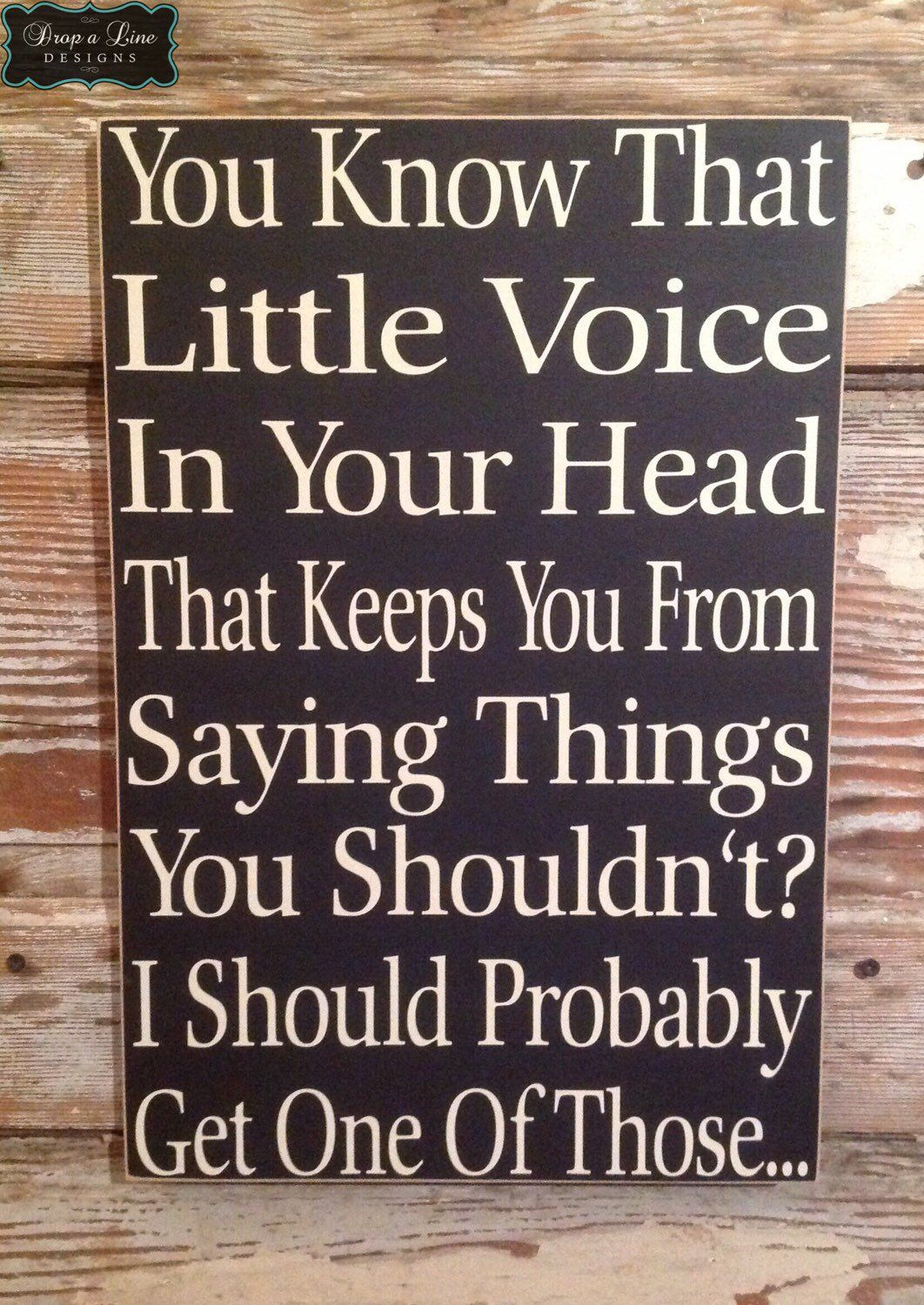 New Funny Signs Items similar to You Know That Little Voice In Your Head That Keeps You Fron Saying Things You Shouldn't?  I Should Probably Get One Of Those...  Funny Sign on Etsy 3