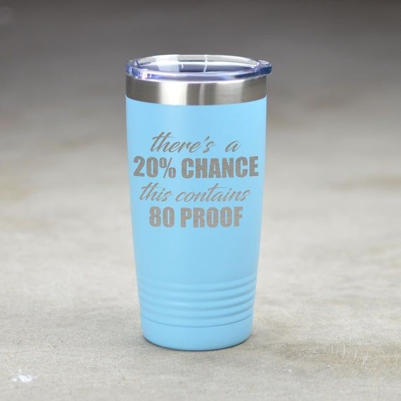 Photo of Funny Tumbler. There's A 20% Chance This Contains 80 Proof. Funny Coffee Tumbler. Funny Public Drink