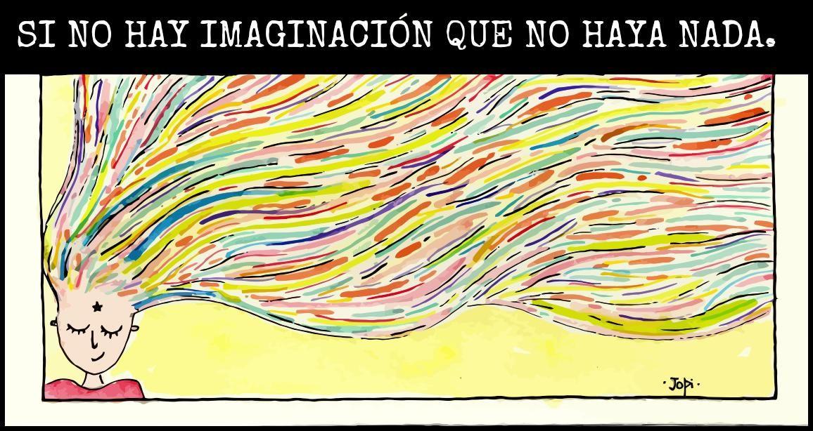 Si no hay imaginación que no haya nada....