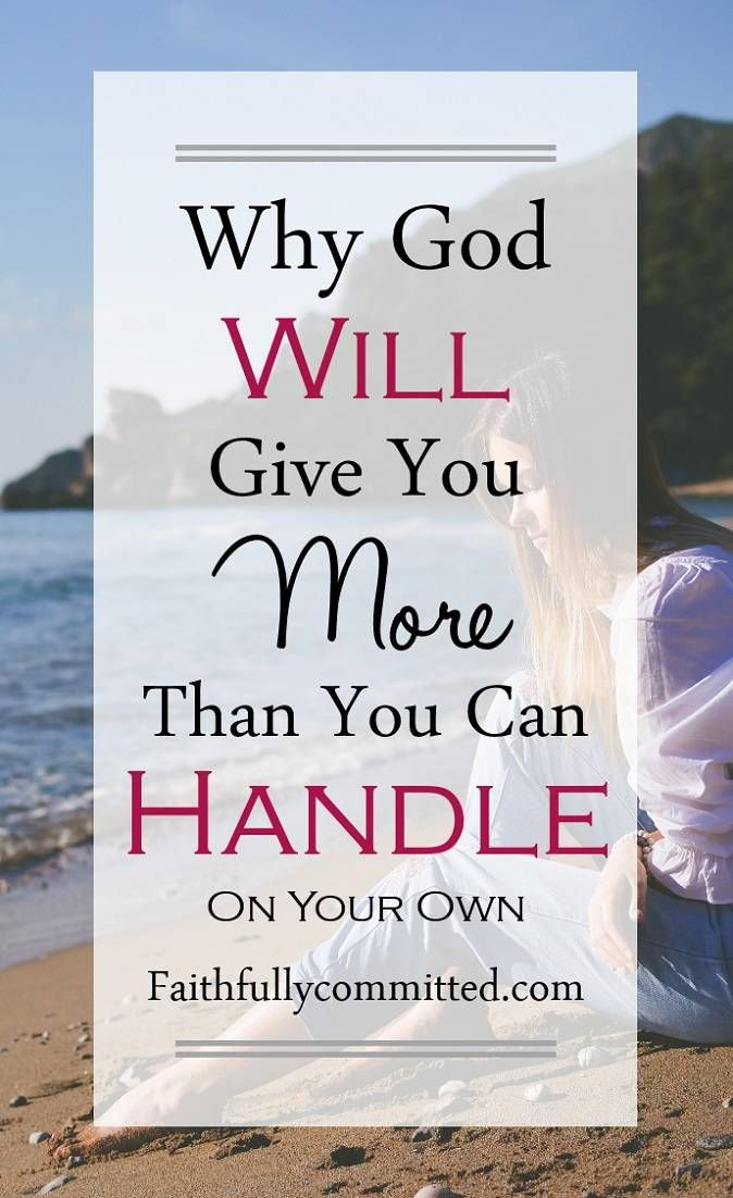 Why God Gives Us More Than We Can Handle | Scriptures Sermons