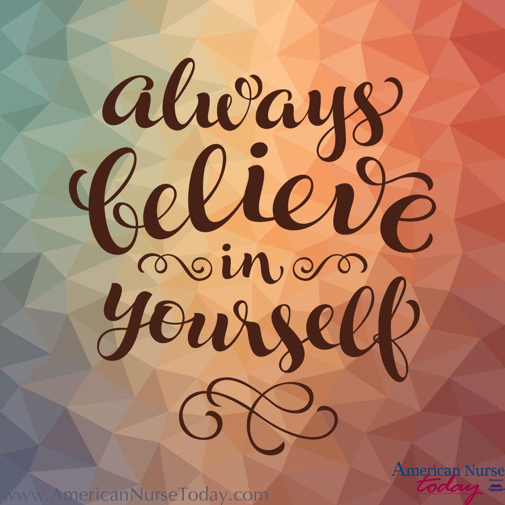 Always Believe In Yourself Beyou Quotes Nursesshine Nursessave