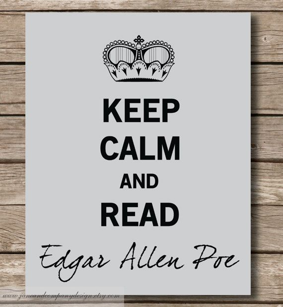 ordinarily i don't pin the keep calm &- but when in doubt, read Poe. Or H.P. Lovecraft.