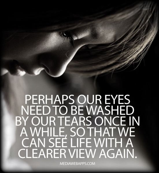 Quotes About Crying: Perhaps Our Eyes Need To Be Washed By Our Tears Once In A