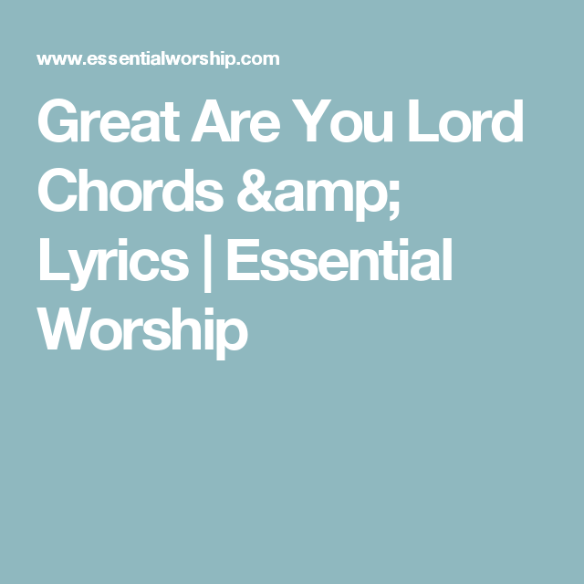 Great Are You Lord Chords & Lyrics | Essential Worship | Worship ...
