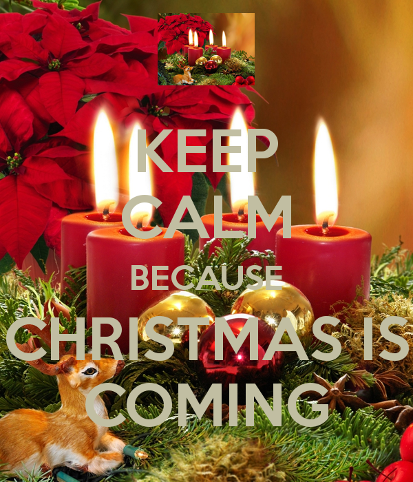 Keep Calm Christmas Is Coming.Keep Calm Because Christmas Is Coming Christmas Keep