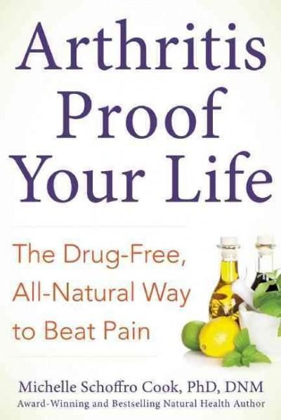 arthritisproof your life secrets to painfree living without drugs