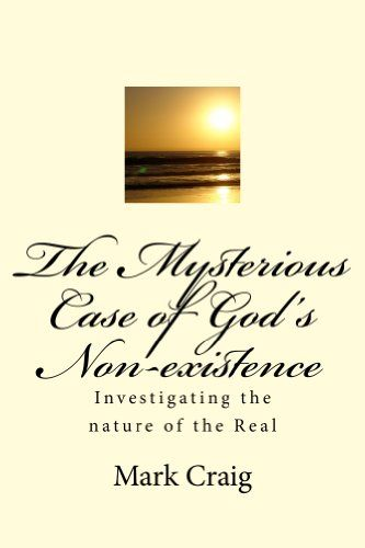 Now only 99c as part of a kindle countdown deal.The Mysterious Case of God's Non-existence: Investigating the nature of the Real by Mar k Craig http://www.amazon.com/dp/B00J7EIOEO/ref=cm_sw_r_pi_dp_7HCnwb0X2FF4E