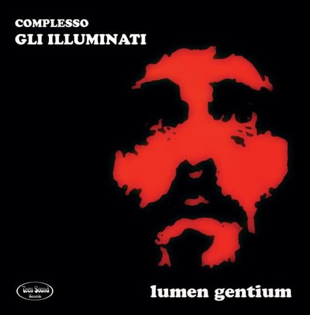 "GLI ILLUMINATI  ""Lumen Gentium""  LP (Teen Sound Records).  Beat, Psych, Raga Rock, Hard Psych, these guys they have it all! James Lowe of The Electric Prunes  about their version of Kirie Eleison: ""...This fuzztronic movement from the Catholic mass is a Unity Prayer that congers up images of robed monks or perhaps glowing angels floating along dark halways upping their distortion units to eleven. We salute the adventurous lane changing spirit, reverent buzzing and freak out ending. Cool! """