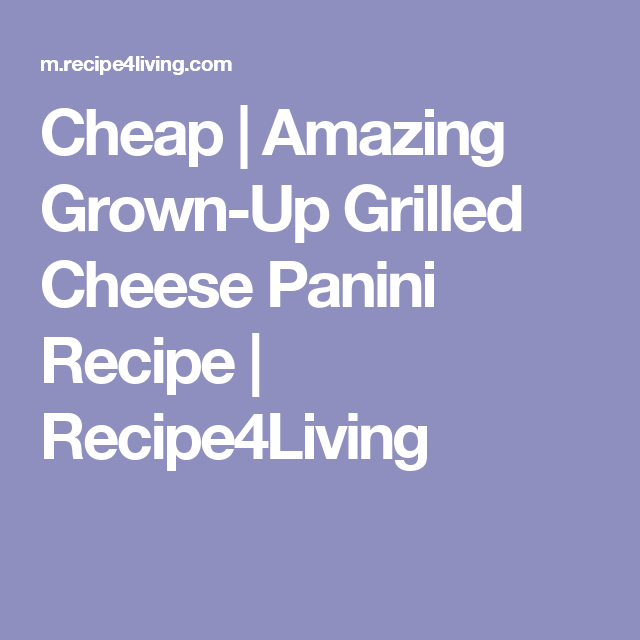 Cheap | Amazing Grown-Up Grilled Cheese Panini Recipe | Recipe4Living