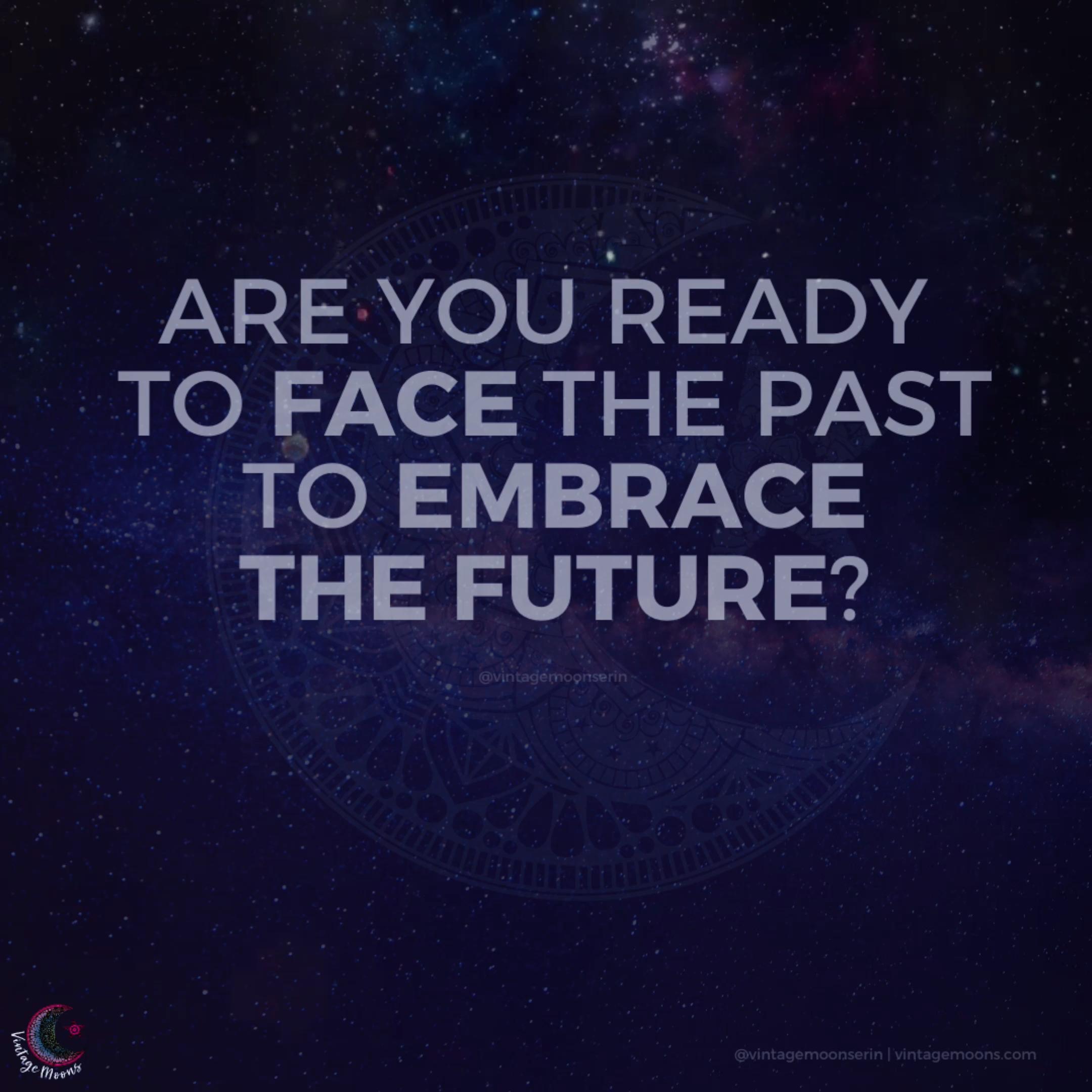 FACE PAST & EMBRACE FUTURE