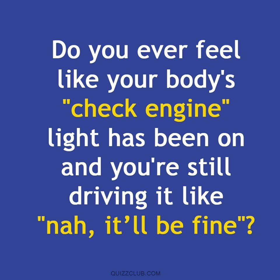 Check Engine Light Funny Quotes Relatable Quotes Inspirational Quotes