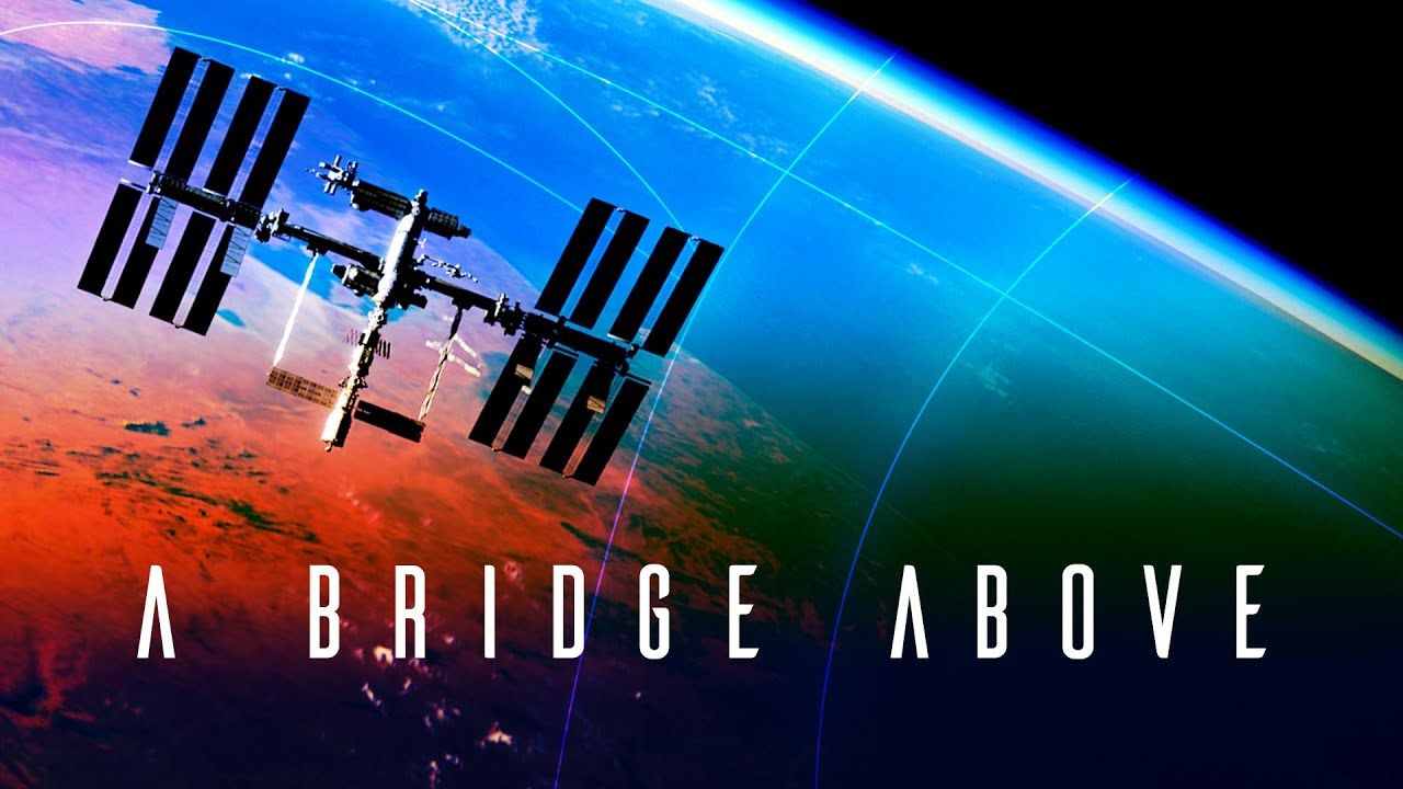 A Bridge Above: 20 Years of the International Space ...