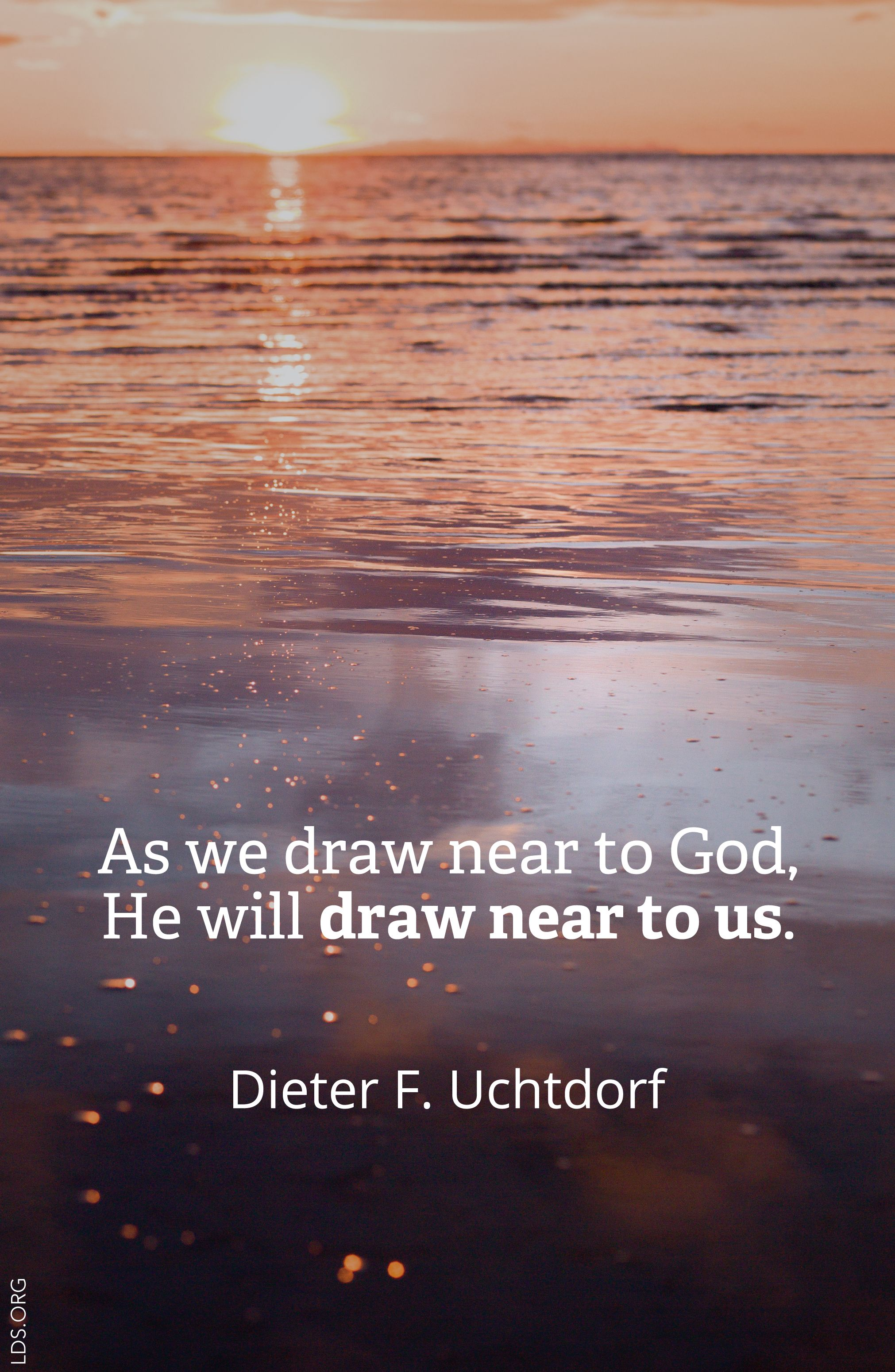 As We Draw Near To God He Will Draw Near To Us President Uchtdorf