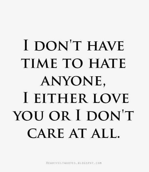 Heartfelt Quotes Honestly I Dont Have Time To Hate Anyone