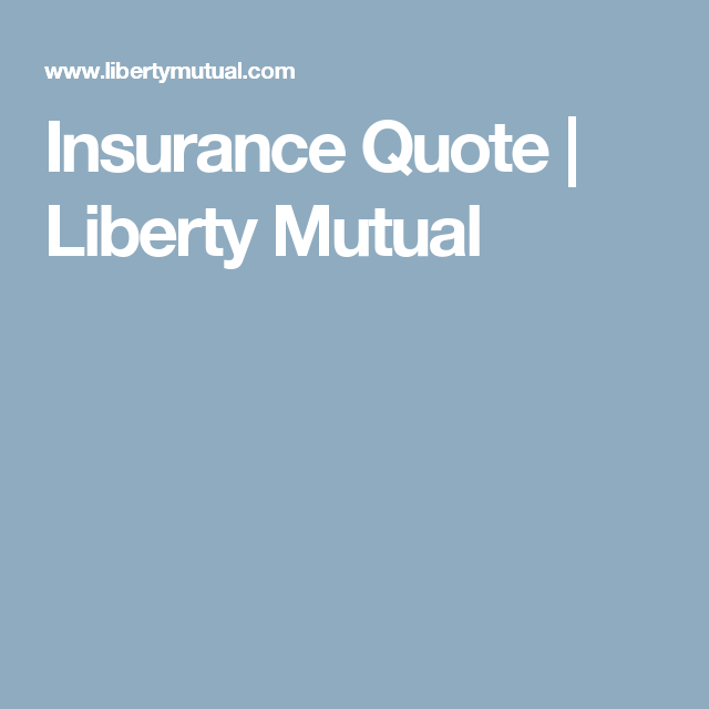Insurance Quote Liberty Mutual Insurance Quotes Liberty